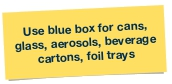 Yellow background with the text - Use blue box for cans, glass, aerosols, beverage cartons, foil trays